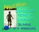 GM - Argentina : il gioco dei ferri di cavallo (El Juego de la herradura)