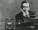 Il pioniere del wireless : Guglielmo Marconi 1874-1937