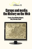 Volume 11 - Europe and media: the History on the Web (France, Great Britain, Hungary, Italy, Slovenia, Spain)